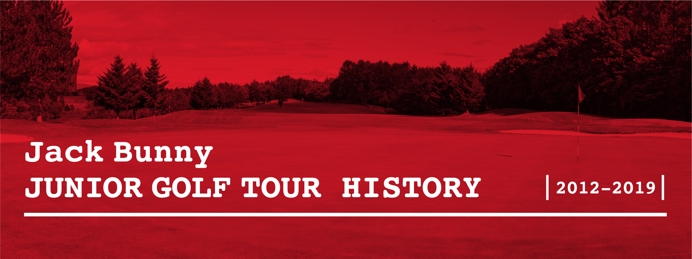 Jack Bunny JUNIOR GOLF TOUR HISTORY 2012-2019